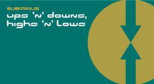 Sub:Minus - Ups 'n' Downs, Highs 'n' Lows